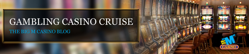Gambling Casino Cruise - The Big M Casino Blog